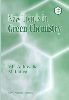 New Trends in Green Chemistry - Ahluwalia, V K, and Kidwai, M