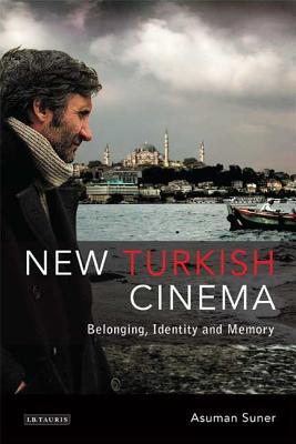 New Turkish Cinema: Belonging, Identity and Memory - Suner, Asuman