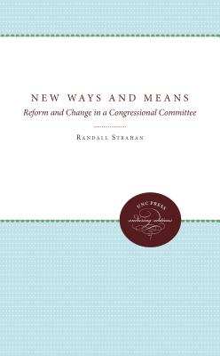 New Ways and Means: Reform and Change in a Congressional Committee - Strahan, Randall, Professor