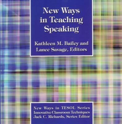 New Ways in Teaching Speaking - Bailey, Kathleen (Editor), and Savage, Lance (Editor)