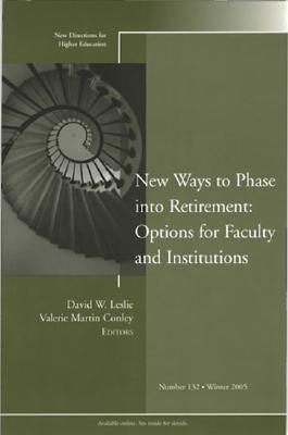 New Ways to Phase Into Retirement: Options for Faculty and Institutions - Leslie, David W (Editor), and Colnley, Valerie Martin (Editor)
