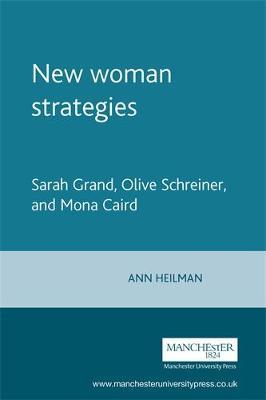 New Woman Strategies: Sarah Grand, Olive Schreiner, and Mona Caird - Heilman, Ann