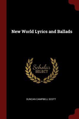 New World Lyrics and Ballads - Scott, Duncan Campbell