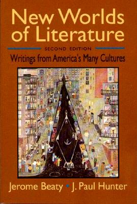 New Worlds of Literature: Writings from America's Many Cultures - Beaty, Jerome (Editor), and Hunter, J Paul (Editor)