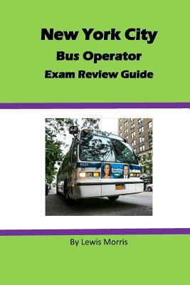 New York City Bus Operator Exam Review Guide - Morris, Lewis, Sir