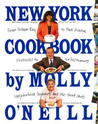 New York Cookbook: From Pelham Bay to Park Avenue, Firehouses to Four-Star Restaurants - O'Neill, Molly