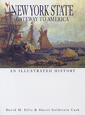 New York State: Gateway to America: An Illustrated History - Ellis, David M, and Cash, Sherri Goldstein