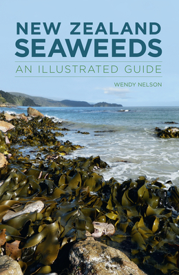 New Zealand Seaweeds: An Illustrated Guide - Nelson, W A