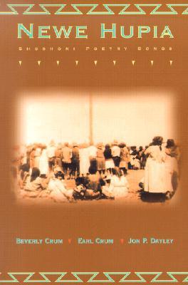 Newe Hupia: Shoshoni Poetry Songs - Crum, Beverly, and Crum, Earl, and Dayley, Jon P