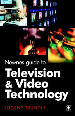 Newnes Guide to Television and Video Technology - Trundle, Eugene
