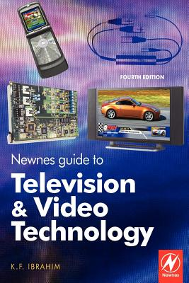 Newnes Guide to Television and Video Technology - Ibrahim, K F