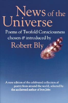 News of the Universe: Poems of Twofold Consciousness - Bly, Robert W