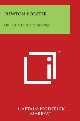Newton Forster: Or the Merchant Service - Marryat, Captain Frederick