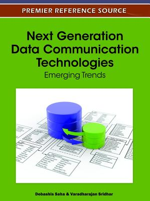 Next Generation Data Communication Technologies: Emerging Trends - Saha, Debashis (Editor), and Sridhar, Varadharajan (Editor)
