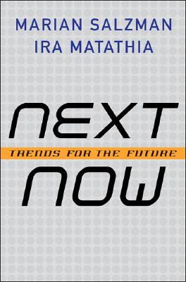Next Now: Trends for the Future - Salzman, Marian, and Matathia, Ira