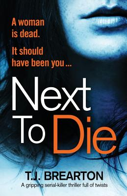 Next to Die: A gripping serial killer thriller full of twists - Brearton, T J