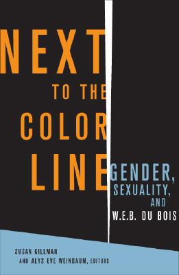 Next to the Color Line: Gender, Sexuality, and W. E. B. Du Bois - Gillman, Susan (Editor), and Weinbaum, Alys (Editor)