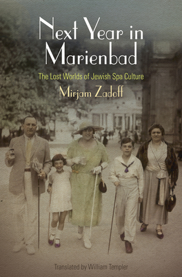 Next Year in Marienbad: The Lost Worlds of Jewish Spa Culture - Zadoff, Mirjam, and Templer, William (Translated by)