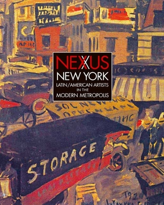 Nexus New York: Latin/American Artists in the Modern Metropolis - Cullen, Deborah (Editor), and Saborit, Antonio (Contributions by), and Manthorne, Katherine E (Contributions by)