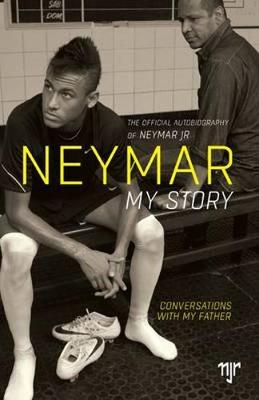 Neymar: My Story - Santos, Neymar da Silva, Jr., and Beting, Mauro