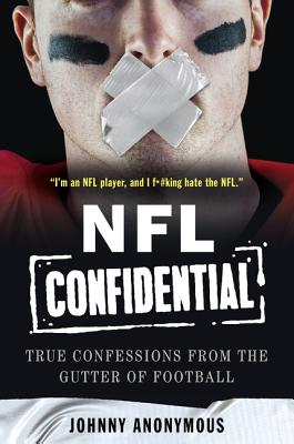 NFL Confidential: True Confessions from the Gutter of Football - Anonymous, Johnny