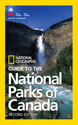 NG Guide to the National Parks of Canada, 2nd Edition - Geographic, National