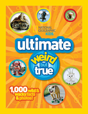 Ng Kids Ultimate Weird But True: 1,000 Wild & Wacky Facts and Photos -