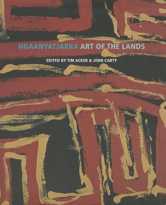 Ngaanyatjarra: Art of the Lands - Acker, Tim (Editor), and Carty, John (Editor)