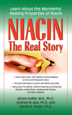 Niacin: The Real Story: Learn about the Wonderful Healing Properties of Niacin - Hoffer, Abram