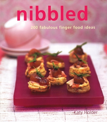 Nibbled: 200 Fabulous Finger Food Ideas - Holder, Katy, and Robinson, Tim, Dr. (Photographer)