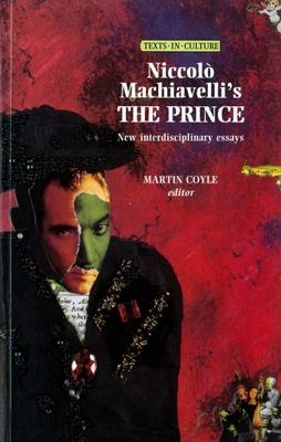 Niccolo Machiavelli's the Prince - Machiavelli, Niccolo, and Coyle, Martin, Professor (Editor)