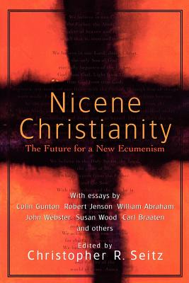 Nicene Christianity: The Future for a New Ecumenism - Seitz, Christopher R (Editor)
