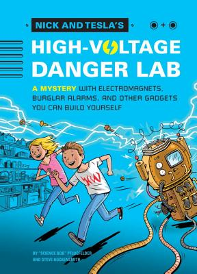 Nick and Tesla's High-Voltage Danger Lab: A Mystery with Electromagnets, Burglar Alarms, and Other Gadgets You Can Build Yourself - Pflugfelder, Bob, and Hockensmith, Steve
