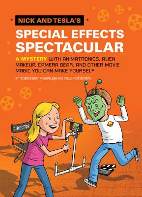 Nick and Tesla's Special Effects Spectacular: A Mystery with Animatronics, Alien Makeup, Camera Gear, and Other Movie Magic You Can Make Yourself! - Pflugfelder, Bob, and Hockensmith, Steve