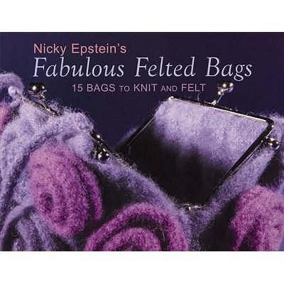 Nicky Epstein's Fabulous Felted Bags - Epstein, Nicky