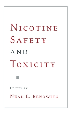 Nicotine Safety and Toxicity - Benowitz, Neal L (Editor)