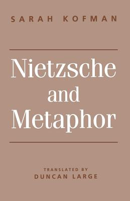 Nietzsche and Metaphor - Kofman, Sarah, Professor, and Large, Duncan (Translated by)
