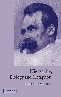 Nietzsche, Biology and Metaphor - Moore, Gregory