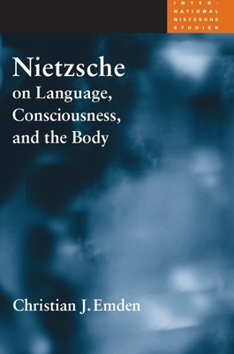 Nietzsche on Language, Consciousness, and the Body - Emden, Christian