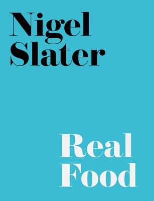 Nigel Slater's real food. - Slater, Nigel