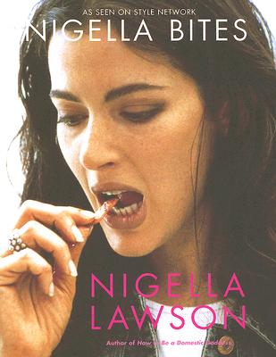 Nigella Bites: From Family Meals to Elegant Dinners, Easy, Delectable Recipes for Any Occasion - Lawson, Nigella