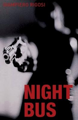 Night Bus - Rigosi, Giampiero, and Goldstein, Ann, Ms. (Translated by)