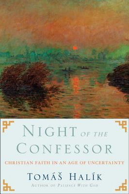 Night of the Confessor: Christian Faith in an Age of Uncertainty - Halik, Tomas