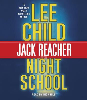 Night School: A Jack Reacher Novel - Child, Lee, and Hill, Dick (Read by)