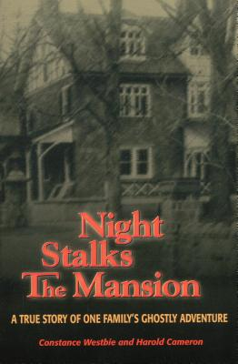 Night Stalks the Mansion: A True Story of One Family's Ghostly Adventure - Cameron, Harold