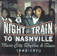 Night Train to Nashville: Music City Rhythm & Blues 1945-1970 - Various Artists