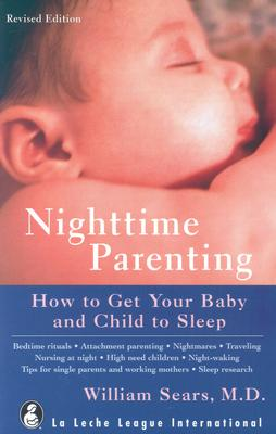 Nighttime Parenting: How to Get Your Baby and Child to Sleep - Sears, William, MD