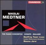 Nikolai Medtner: The Piano Concertos; Sonate; Ballade
