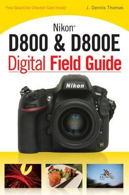 Nikon D800 & D800E Digital Field Guide - Thomas, J Dennis