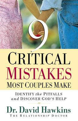 Nine Critical Mistakes Most Couples Make: Identify the Pitfalls and Discover God's Help - Hawkins, David